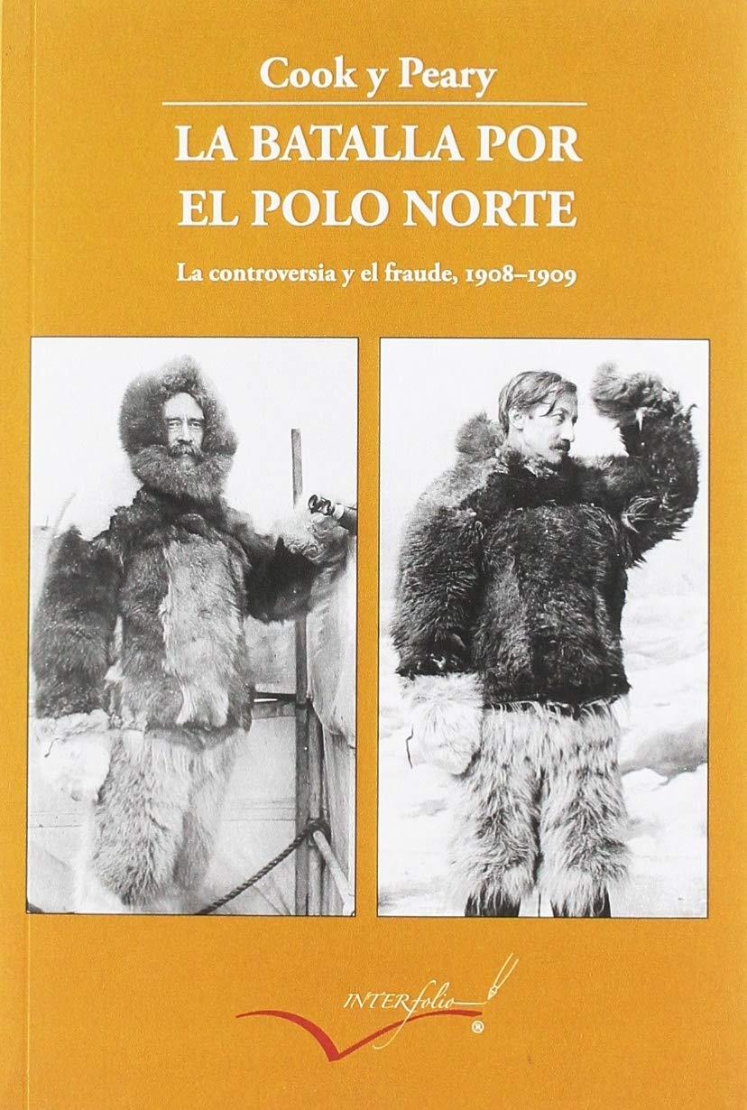 La batalla por el polo Norte: La controversia y el fraude. 1908 ...