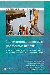 Infraestruturas financiadas por recursos naturais: Uma discussão sobre uma nova forma de financiamento das infraestruturas (World Bank Studies) (Portuguese Edition) Kindle Edition