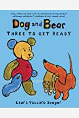 Dog and Bear: Three to Get Ready (Dog and Bear Series) Kindle Edition