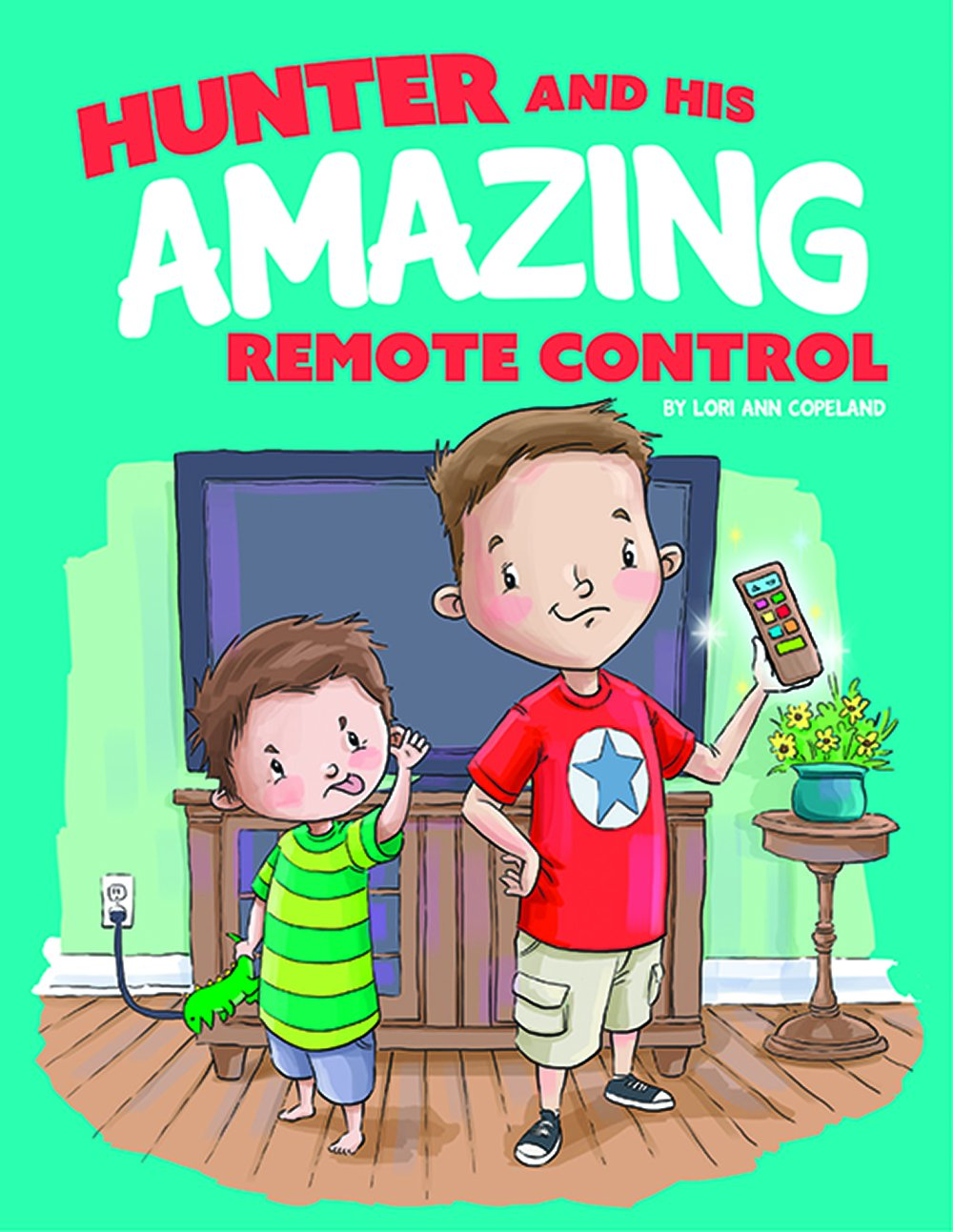 Hunter and his Amazing Remote Control by Lori Ann Copeland