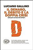 Il denaro, il debito e la doppia crisi: Spiegati ai nostri nipoti (Einaudi. Passaggi) (Italian Edition)