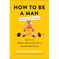 How to Be a Man (Whatever That Means): Lessons in Modern Masculinity from a Questionable Source