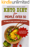 Keto Diet for People Over 50: The Complete Guide to Ketogenic Diet After 50, Including 21-Day Weight Loss Meal Plan with Recipes