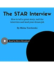 The STAR Interview: How to Tell a Great Story, Nail the Interview and Land Your Dream Job