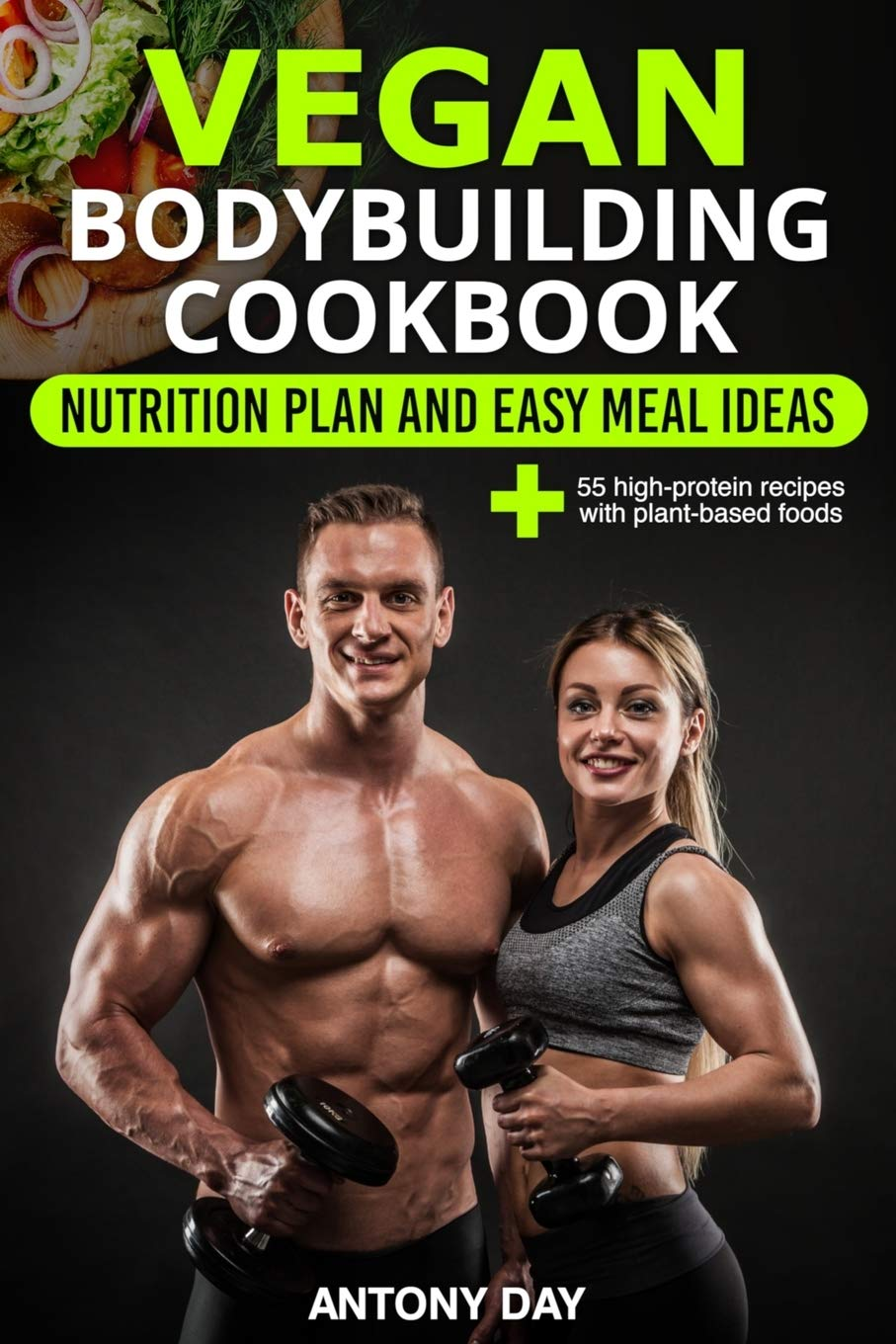 Vegan Bodybuilding Cookbook Nutrition Diet Plan And Easy Meal Ideas For Vegetarian Athletes Bodybuilders Fitness And Sports Enthusiast 55 High Protein Recipes With Plant Based Foods Day Antony 9781660088935 Amazon Com Books