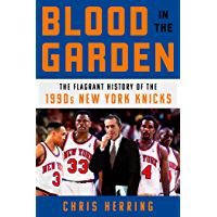 Blood in the Garden: The Flagrant History of the 1990s New York Knicks