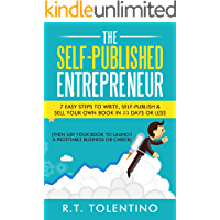 The Self-Published Entrepreneur (21 Day Book): 7 Easy Steps to Write, Self-Publish & Sell Your Own Book in 21 Days or Less (Then Use Your Book to Launch ... or Career) (Write, Publish & Sell 1)