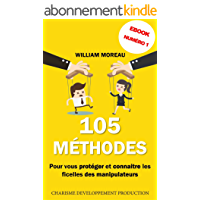 105 Méthodes de Manipulation: (Guide technique pour maitriser l'art de la manipulation, influencer, convaincre, persuader ou apprendre à s'en protéger)