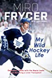 My Wild Hockey Life: Defection, 1980s with the Maple Leafs and Surviving a Liver Transplant