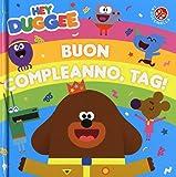Buon compleanno, Tag! Hey Duggee. Ediz. a colori