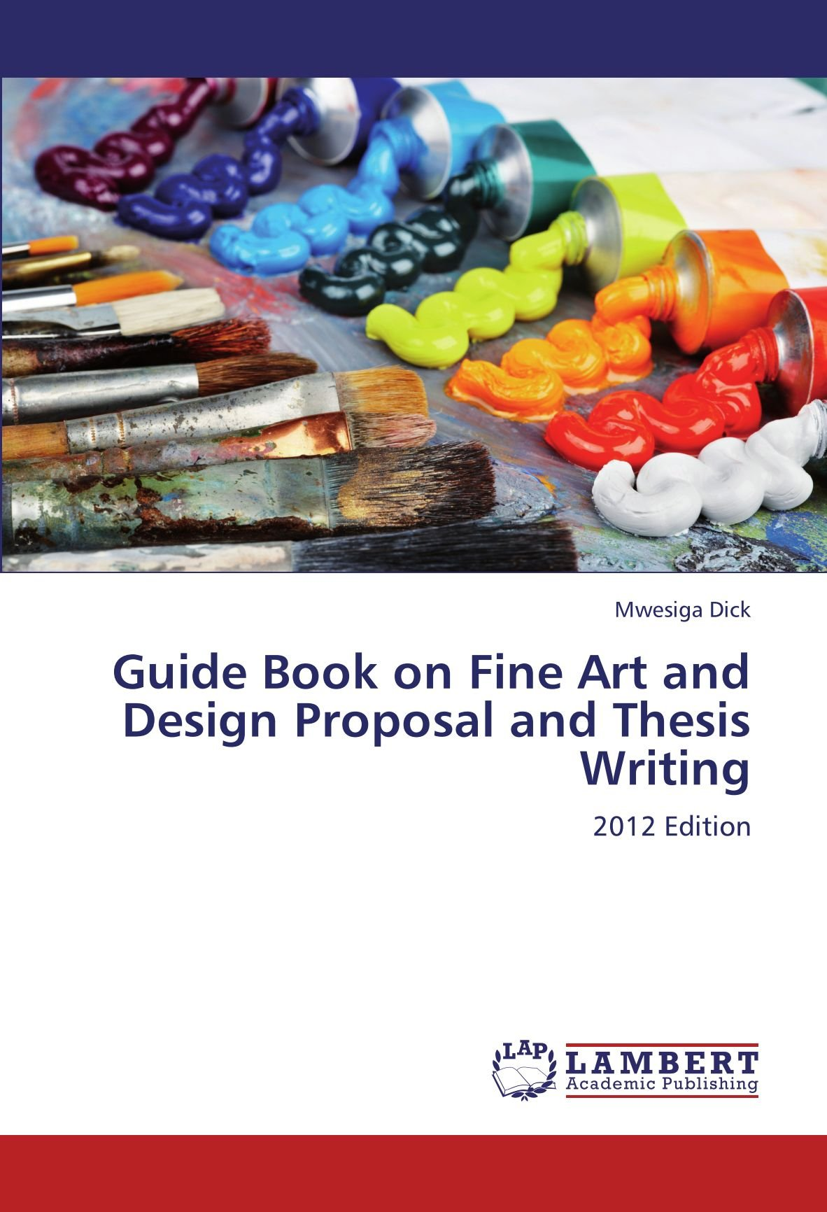 Guide Book on Fine Art and Design Proposal and Thesis Writing: 2012 Edition pdf epub