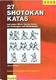 27 Shotokan Katas: Auf einen Blick: Karate-Katas für Prüfungen und Wettkämpfe