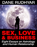 Sex, Love and Business: Eight Essays on Astrology and Human Relationship