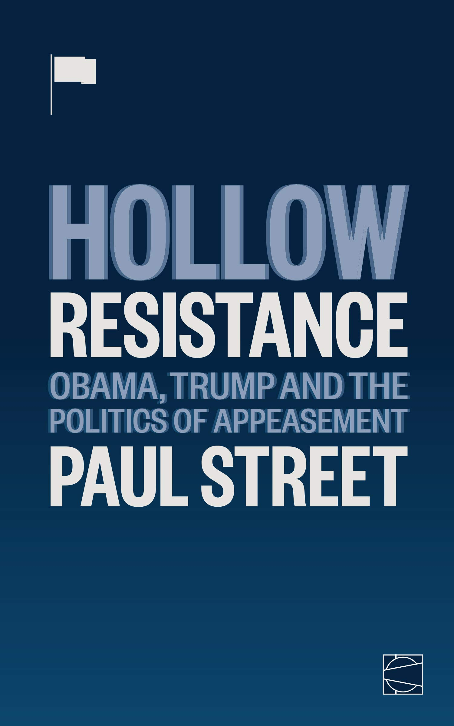 Hollow Resistance: Obama, Trump and the Politics of ...