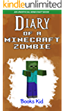Minecraft: Diary of a Minecraft Zombie (An Unofficial Minecraft Book) (Minecraft Diary Books and Wimpy Zombie Tales For Kids Book 5)