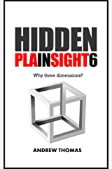 Hidden In Plain Sight 6: Why Three Dimensions? Kindle Edition