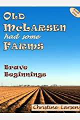 Old McLarsen Had Some Farms - a memoir: Book One - Brave Beginnings Kindle Edition