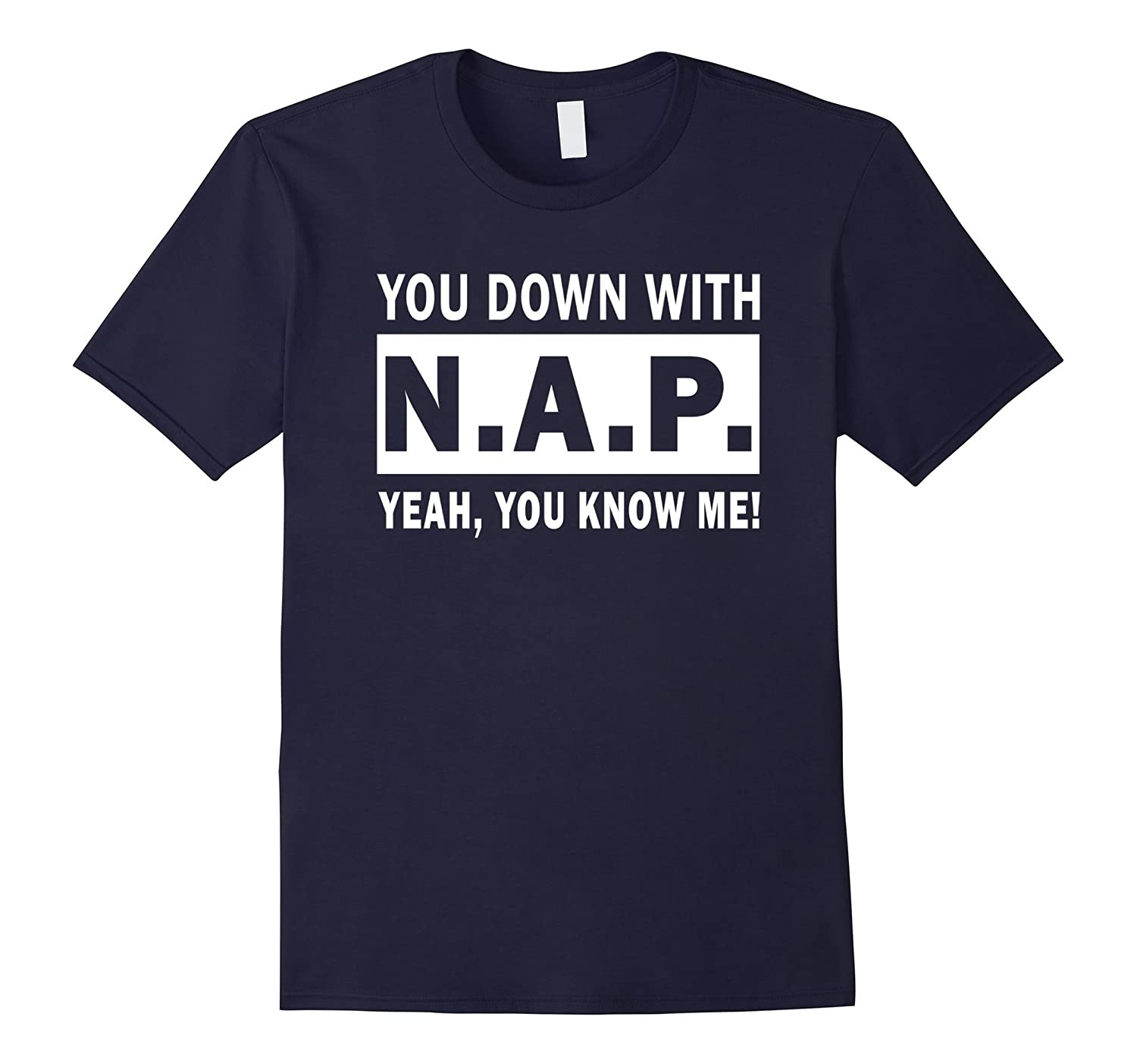 You Down With N.A.P. Yeah you know me shirt-TH
