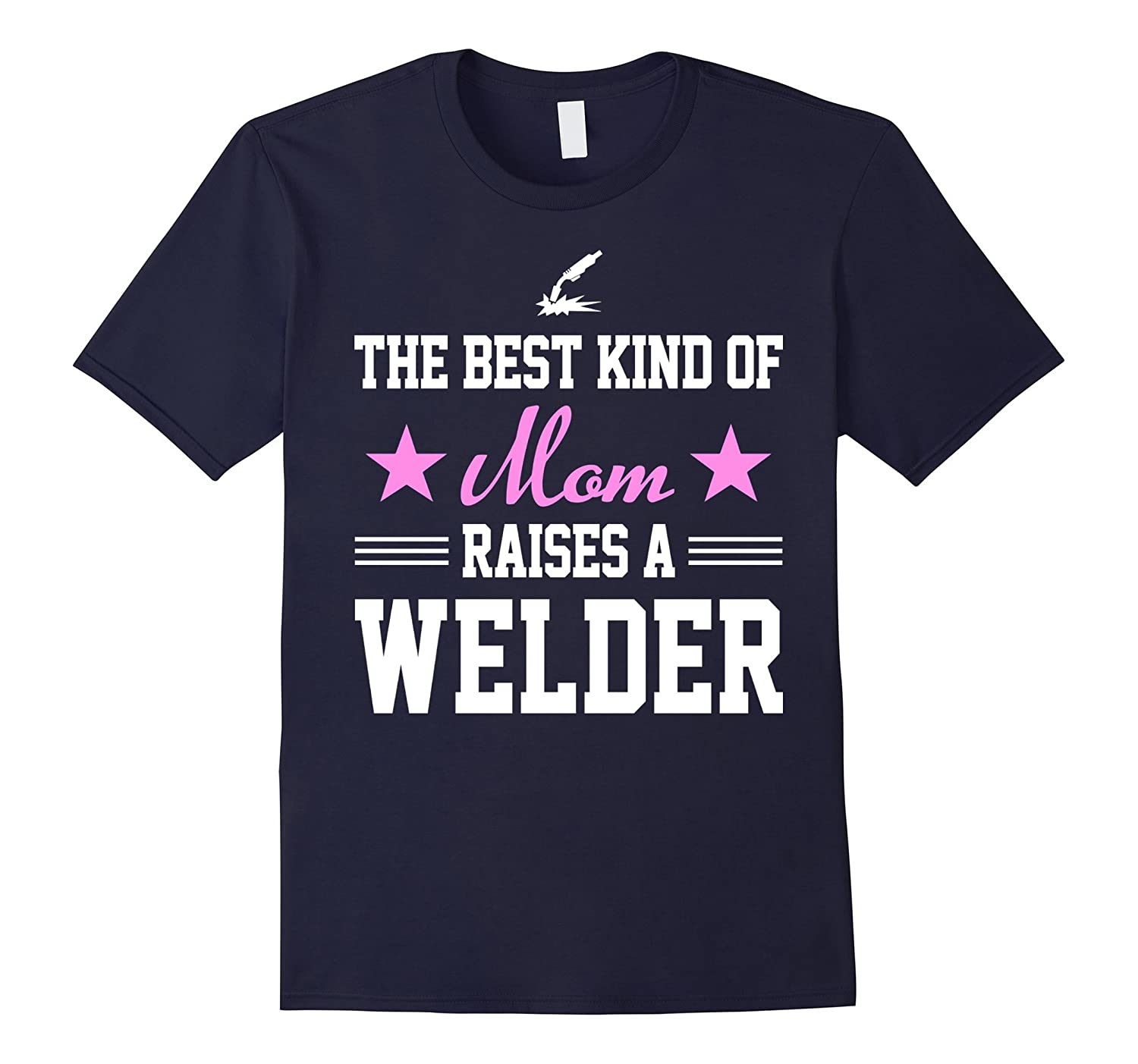 Best Kind Of Mom Raises A Welder Mother Day Shirt Gift-TJ