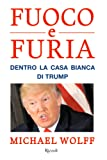 Fuoco e furia. Dentro la Casa Bianca di Trump