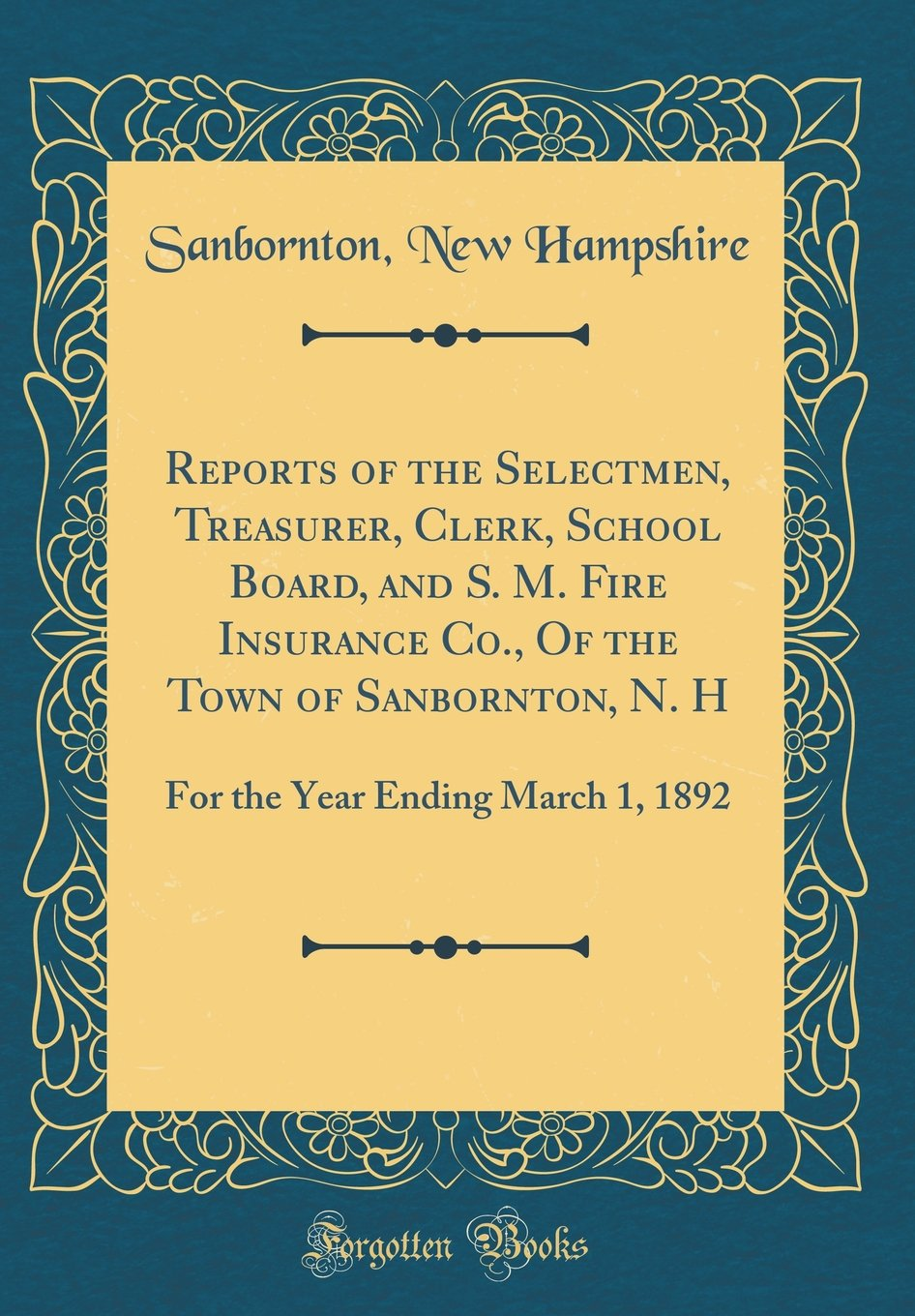 Reports of the Selectmen, Treasurer, Clerk, School Board, and S. M. Fire Insurance Co., Of the Town of Sanbornton, N. H: For the Year Ending March 1, 1892 (Classic Reprint) Text fb2 ebook