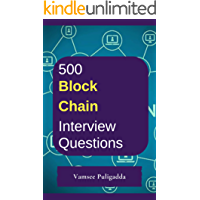 500 Most Important Block Chain Technology Interview Questions and Answers: Crack That Next Interview With Higher Salary In Less Preparation Time