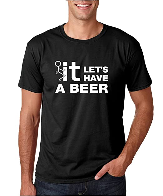 dcdcf1ac Amazon.com: Fuck It Let's Have a Beer Funny Party Beer Pong Drinking Game  Father's Day Birthday Humor Gift Men's T-Shirt: Clothing