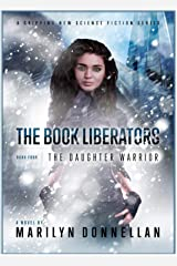 The Book Liberators: The Daughter Warrior Kindle Edition