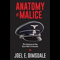 Anatomy of Malice: The Enigma of the Nazi War Criminals (English Edition)
