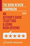 The Book Review Companion: An Author's Guide to Getting and Using Book Reviews (Countdown to Book Launch 3)