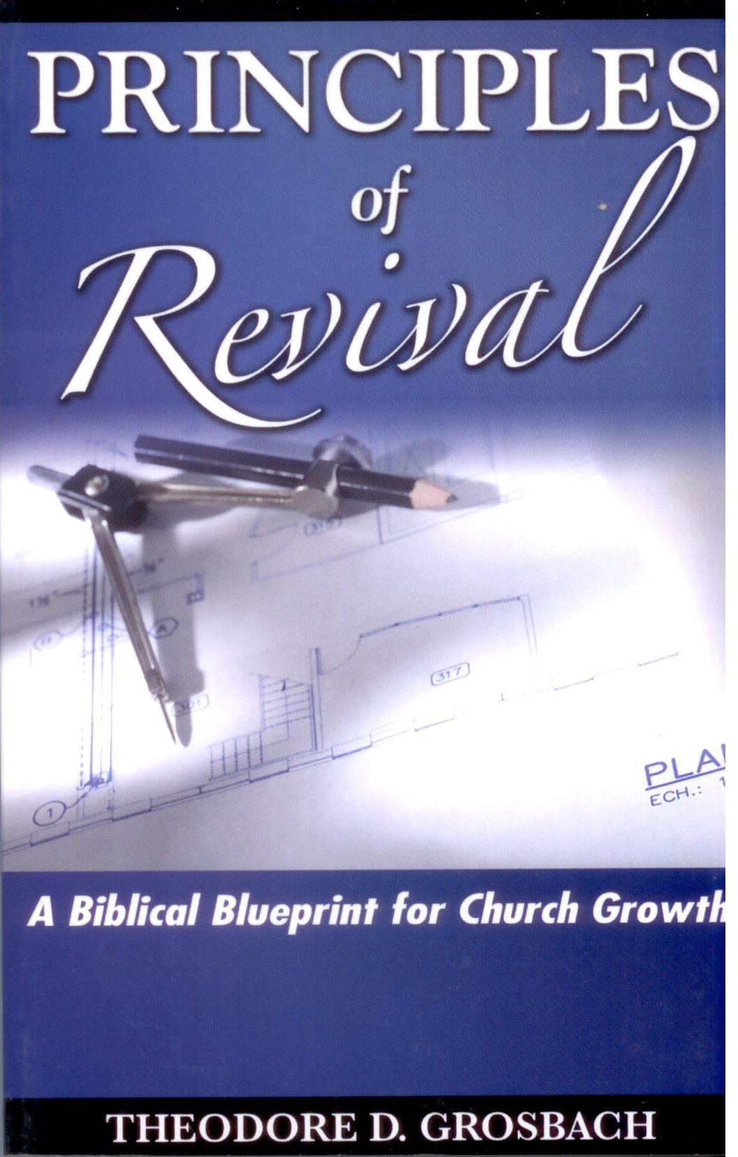 Principles of revival a biblical blueprint for church growth principles of revival a biblical blueprint for church growth theodore d grosbach 9780977666805 amazon books malvernweather Choice Image