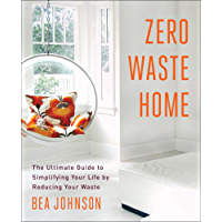 Zero Waste Home: The Ultimate Guide to Simplifying Your Life by Reducing Your Waste (English Edition)