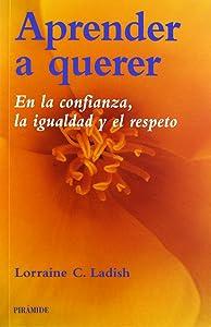 Aprender a querer. En la confianza, la igualdad y el respeto (BIBLIOTECA PRACTICA) (Spanish Edition)