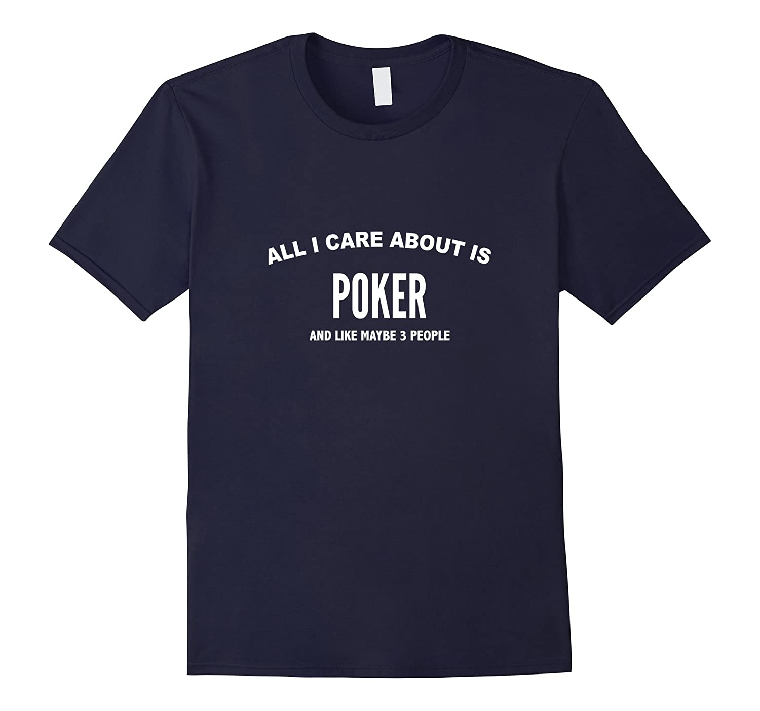 All I Care About Is Poker T-Shirt-CL
