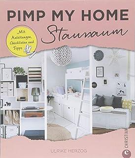 Platz Schaffen: Pimp My Home. Stauraum U2013 Mit Anleitungen, Checklisten Und  Tipps.