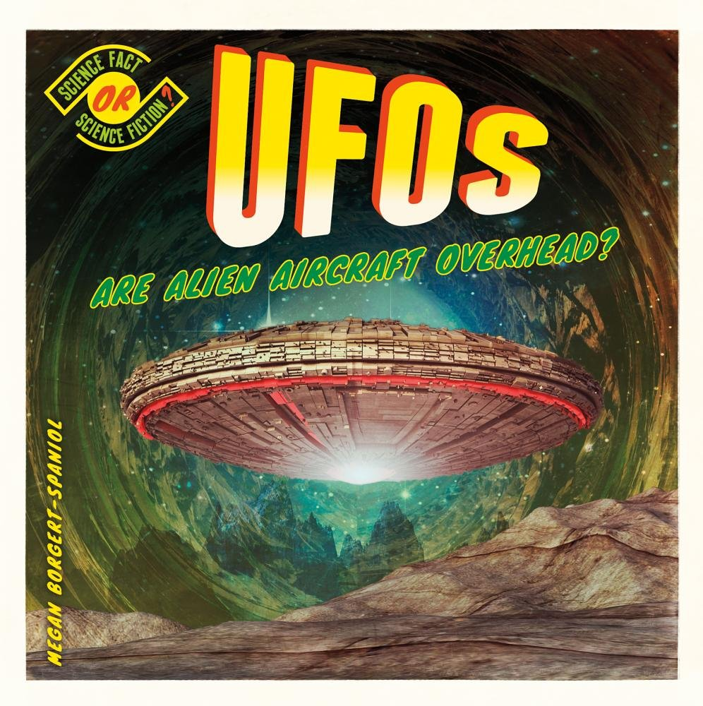 Ufos: Are Alien Aircraft Overhead? (Science Fact or Science Fiction?)