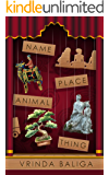 Name, Place, Animal, Thing: A collection of short stories