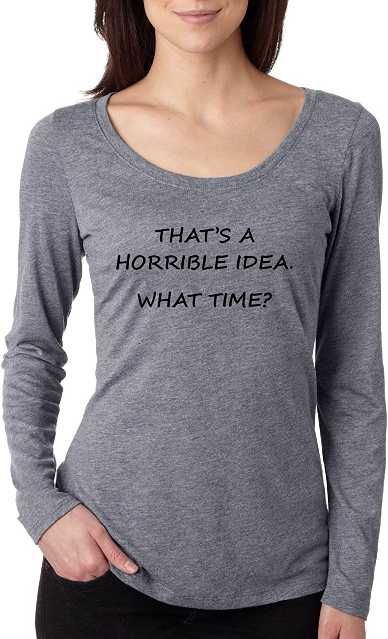 Allntrends Womens Shirt Thats A Horrible Idea What Time Funny Shirt