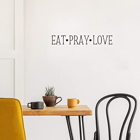 Amazon Com Eat Pray Love Wall Art Vinyl Decal 3 X 23 Decoration Sticker Inspirational Kitchen Dining Room Decor Trendy Motivational