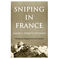Sniping in France: Winning the Sniping War in the Trenches