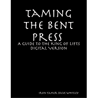 Taming the Bent Press: A Guide to the King of Lifts Digital (English Edition)