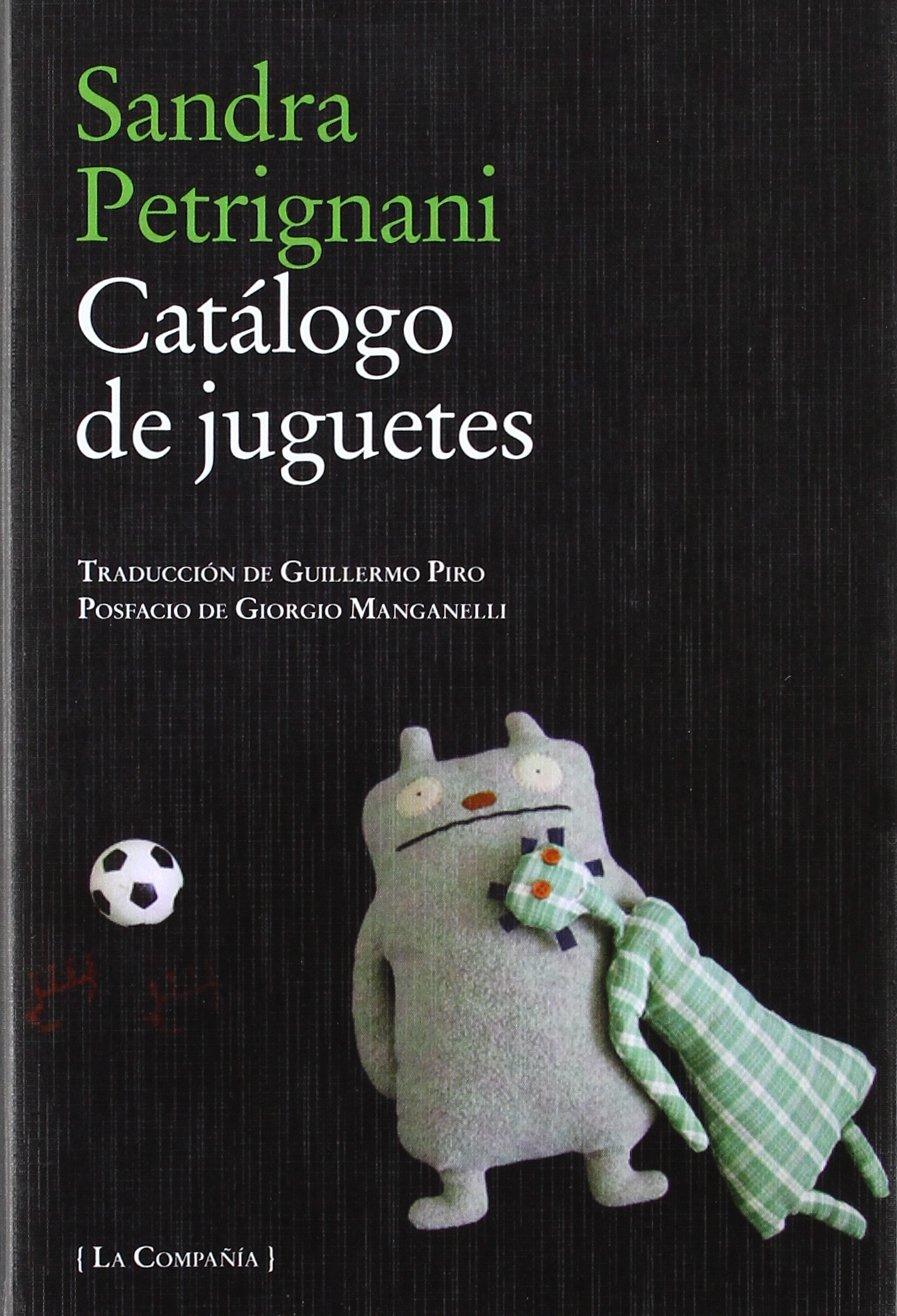 Catálogo de juguetes (La compañía) Tapa blanda – 21 nov 2011 Sandra Petrignani Editorial Páginas de Espuma 8483930900 Catalogs