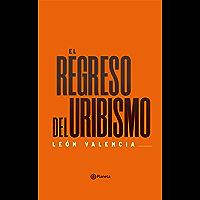 El regreso del uribismo (Spanish Edition)