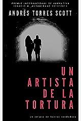 Un artista de la tortura: Premio de narrativa Ignacio M. Altamirano 2013/2014 (Spanish Edition) Kindle Edition