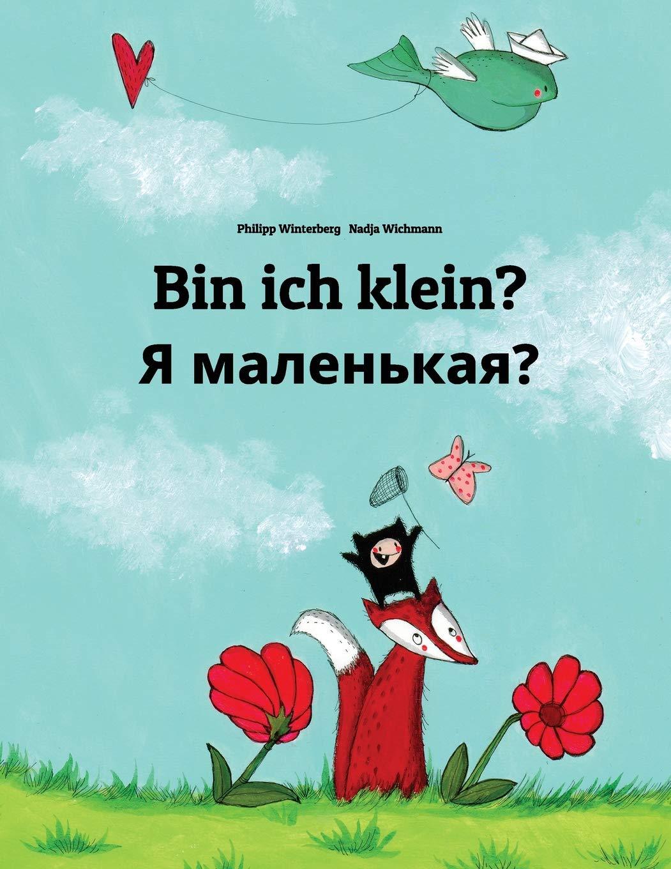 Bin ich klein? Ya malen'kaya?: Kinderbuch Deutsch-Russisch (zweisprachig/bilingual) (German and Russian Edition) PDF