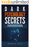 Dark Psychology Secrets: Defenses Against Covert Manipulation, Mind Control, NLP, Emotional Influence, Deception, and Brainwashing