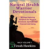 Natural Health Warrior Devotionals: Exploring the Scriptures for Physical, Emotional, Spiritual, and Financial Well-being (NK
