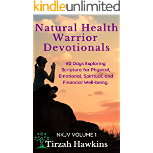 Natural Health Warrior Devotionals: Exploring the Scriptures for Physical, Emotional, Spiritual, and Financial Well…