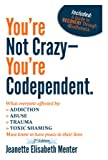 You're Not Crazy - You're Codependent.: What