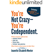You're Not Crazy - You're Codependent.: What Everyone Affected By Addiction, Abuse, Trauma Or Toxic Shaming Must know to have peace In their lives